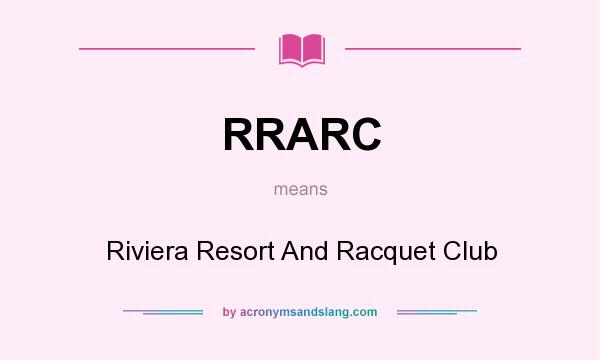 What does RRARC mean? It stands for Riviera Resort And Racquet Club