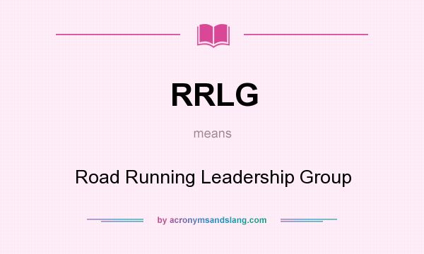 What does RRLG mean? It stands for Road Running Leadership Group