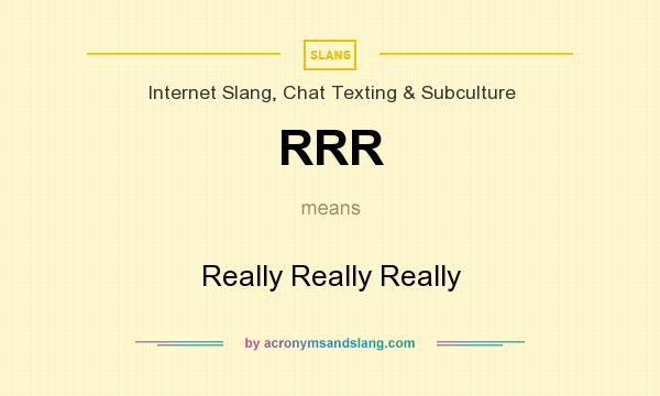 What does RRR mean? It stands for Really Really Really