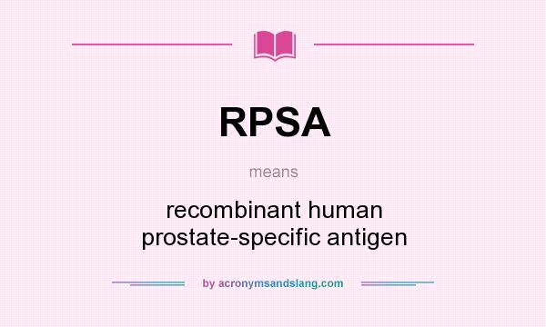 What does RPSA mean? It stands for recombinant human prostate-specific antigen