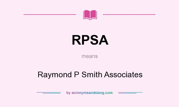What does RPSA mean? It stands for Raymond P Smith Associates