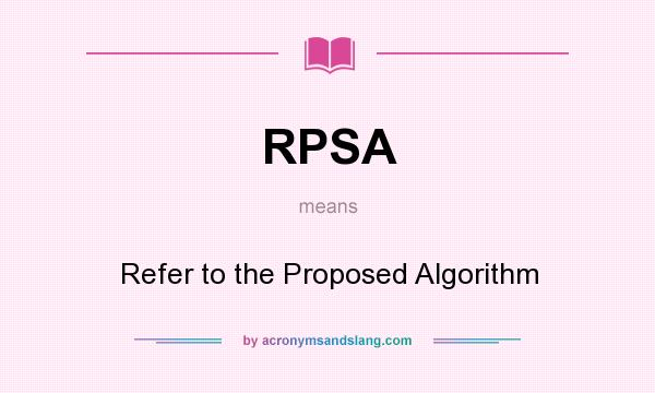 What does RPSA mean? It stands for Refer to the Proposed Algorithm