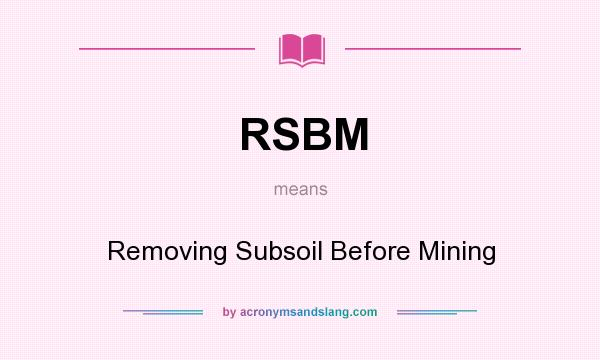 What does RSBM mean? It stands for Removing Subsoil Before Mining