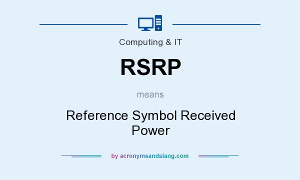 What does RSRP mean? It stands for Reference Symbol Received Power
