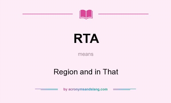 What does RTA mean? It stands for Region and in That
