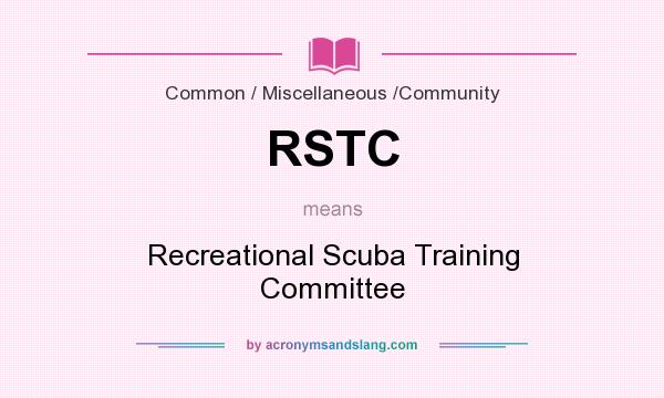 What does RSTC mean? It stands for Recreational Scuba Training Committee