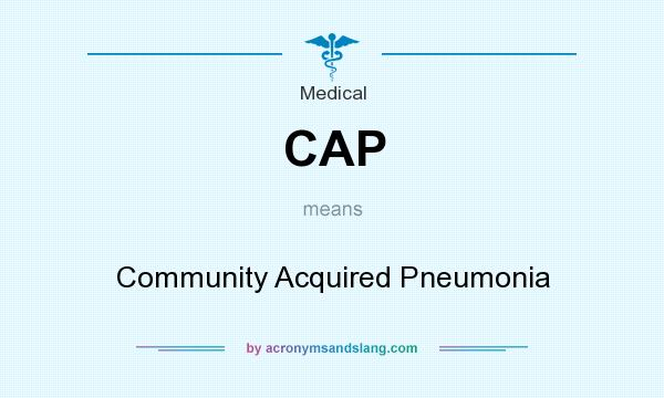 What does CAP mean? It stands for Community Acquired Pneumonia