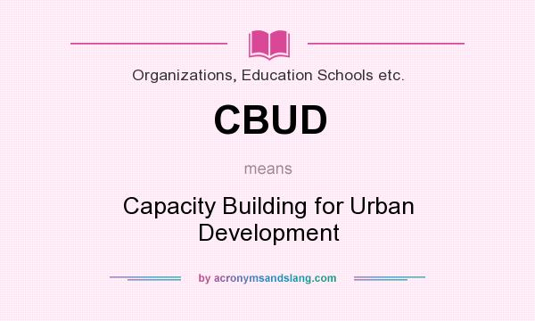 What does CBUD mean? It stands for Capacity Building for Urban Development