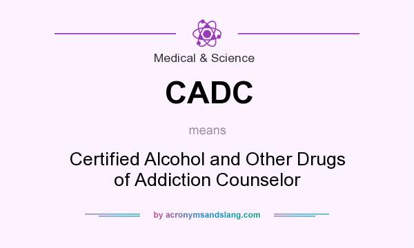 cadc drugs alcohol counselor certified acronymsandslang addiction does medical science stands mean acronym