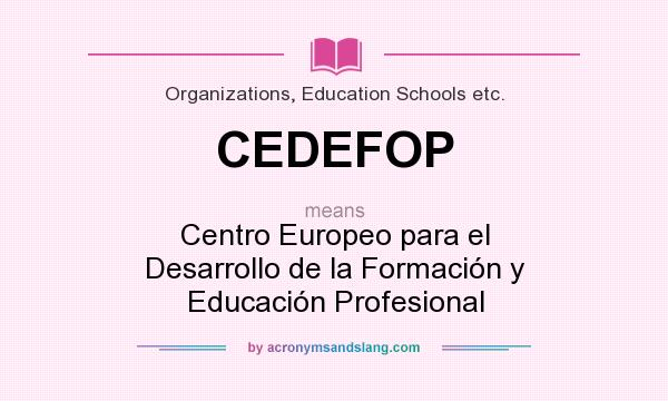 What does CEDEFOP mean? It stands for Centro Europeo para el Desarrollo de la Formación y Educación Profesional