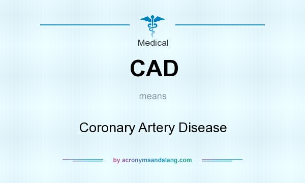 What does CAD mean? It stands for Coronary Artery Disease