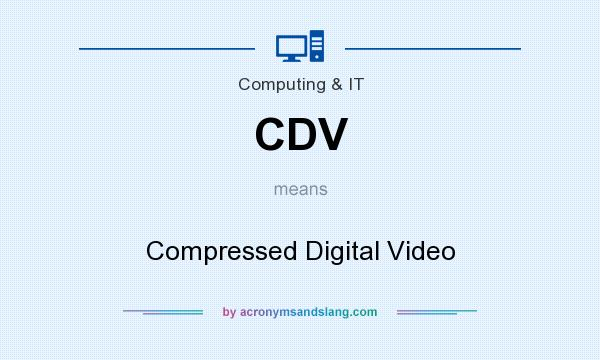 What does CDV mean? It stands for Compressed Digital Video