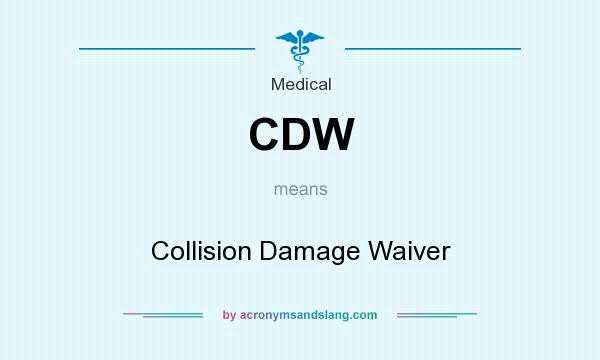 What does CDW mean? It stands for Collision Damage Waiver