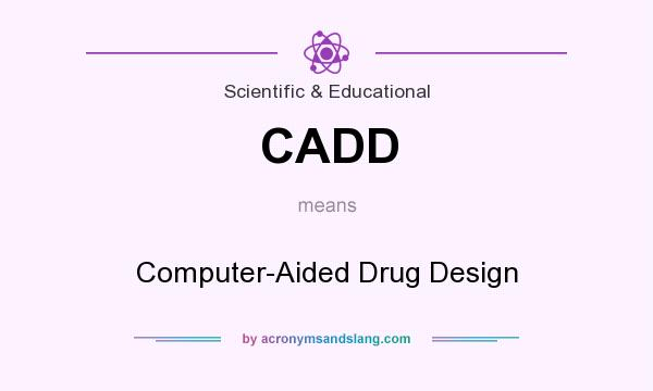 What does CADD mean? It stands for Computer-Aided Drug Design
