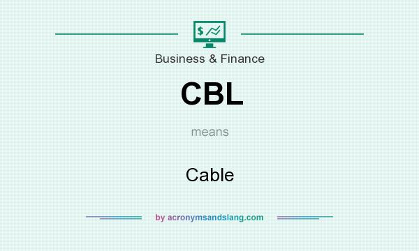 What does CBL mean? It stands for Cable
