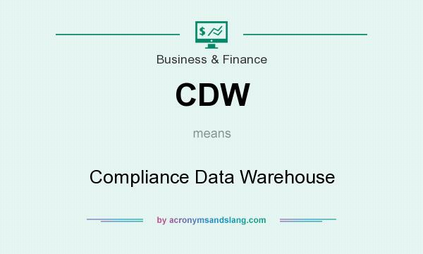 What does CDW mean? It stands for Compliance Data Warehouse