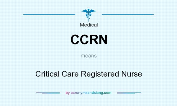 What does CCRN mean? It stands for Critical Care Registered Nurse