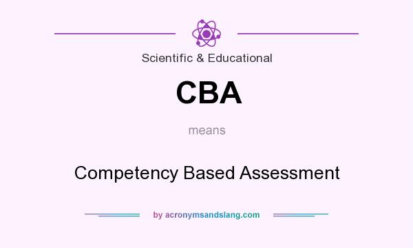 What does CBA mean? It stands for Competency Based Assessment