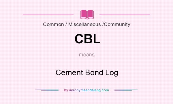 What does CBL mean? It stands for Cement Bond Log