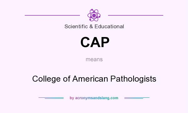 What does CAP mean? It stands for College of American Pathologists