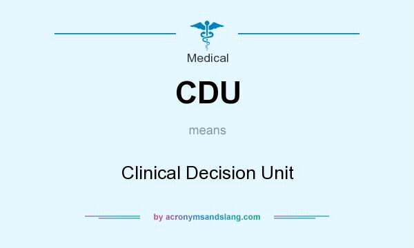 What does CDU mean? It stands for Clinical Decision Unit