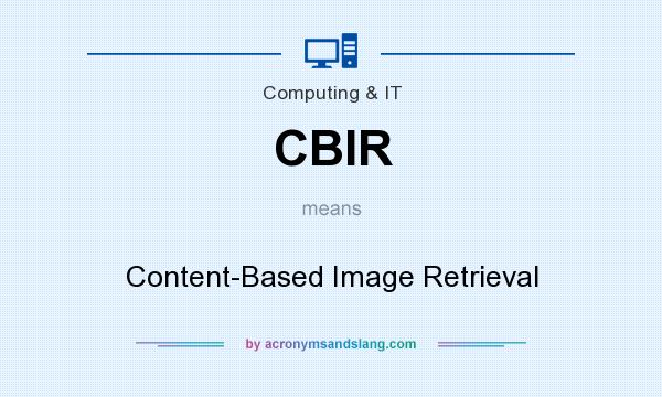 What does CBIR mean? It stands for Content-Based Image Retrieval