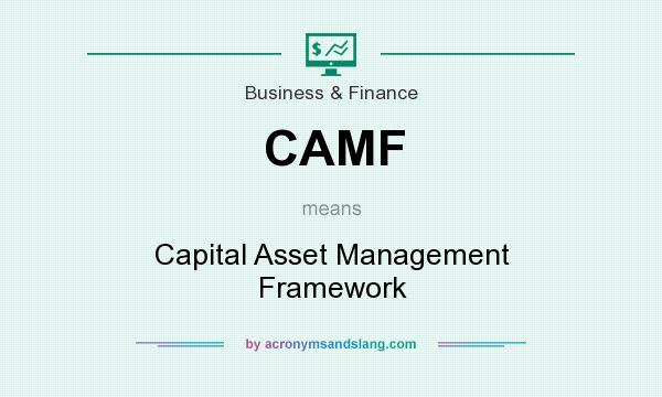 What does CAMF mean? It stands for Capital Asset Management Framework