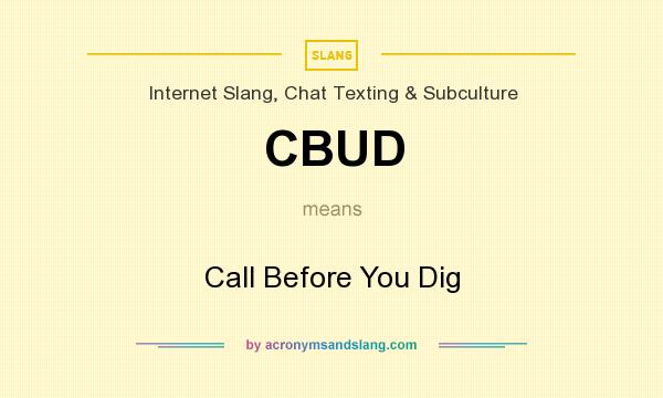 What does CBUD mean? It stands for Call Before You Dig