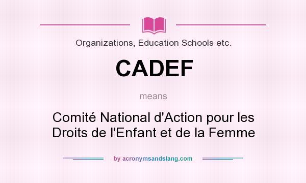 What does CADEF mean? It stands for Comité National d`Action pour les Droits de l`Enfant et de la Femme