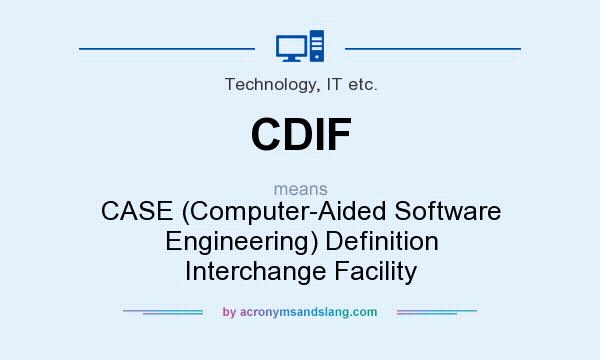 CDIF   CASE (Computer Aided Software Engineering) Definition Interchange  Facility In Technology, IT Etc. By AcronymsAndSlang.com