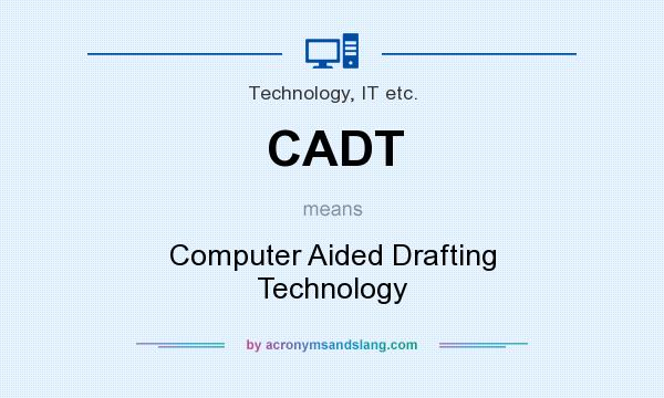What does CADT mean? It stands for Computer Aided Drafting Technology