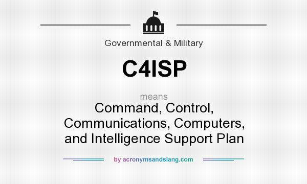 What does C4ISP mean? It stands for Command, Control, Communications, Computers, and Intelligence Support Plan