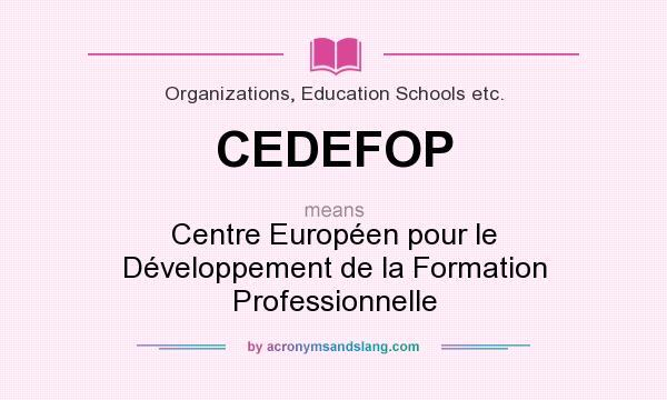 What does CEDEFOP mean? It stands for Centre Européen pour le Développement de la Formation Professionnelle