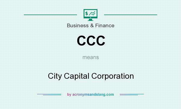 What does CCC mean? It stands for City Capital Corporation