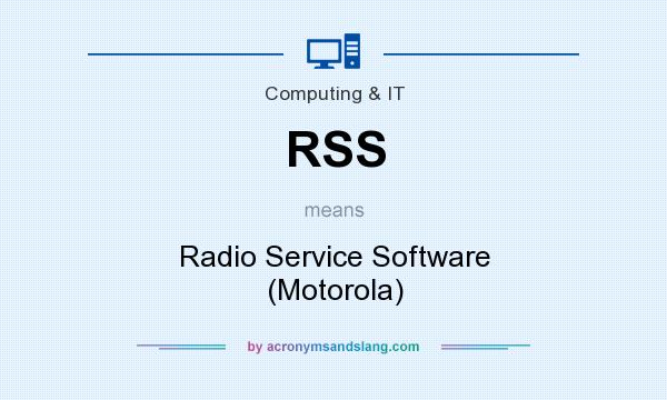 What does RSS mean? It stands for Radio Service Software (Motorola)