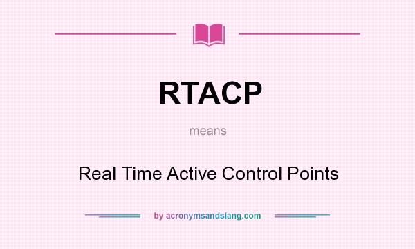 What does RTACP mean? It stands for Real Time Active Control Points