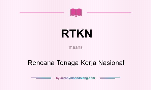 What does RTKN mean? It stands for Rencana Tenaga Kerja Nasional