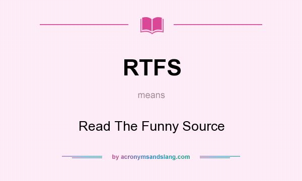 What does RTFS mean? It stands for Read The Funny Source