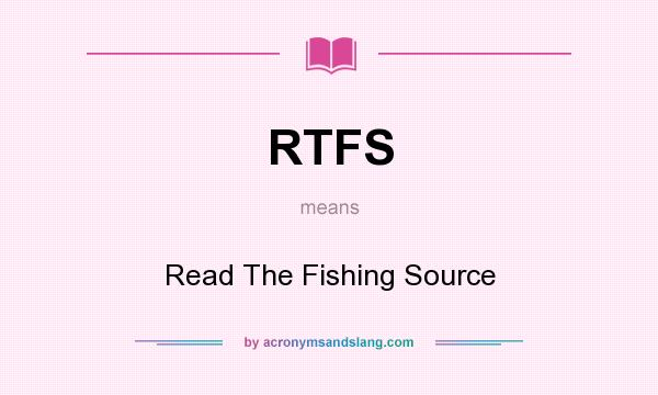 What does RTFS mean? It stands for Read The Fishing Source