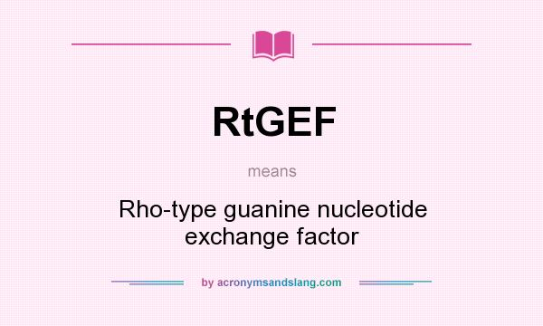 What does RtGEF mean? It stands for Rho-type guanine nucleotide exchange factor