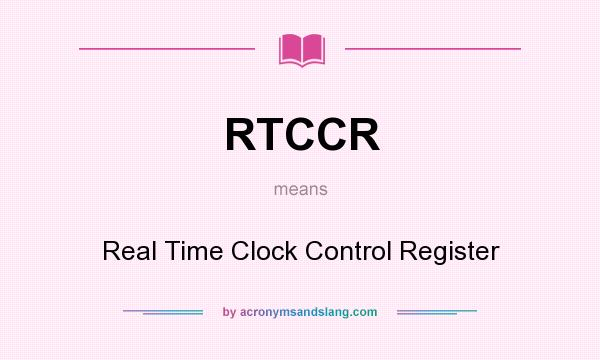 What does RTCCR mean? It stands for Real Time Clock Control Register