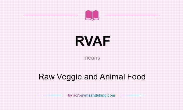 What does RVAF mean? It stands for Raw Veggie and Animal Food
