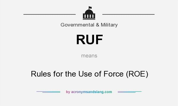 What does RUF mean? It stands for Rules for the Use of Force (ROE)