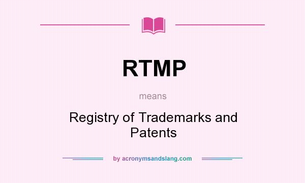 What does RTMP mean? It stands for Registry of Trademarks and Patents
