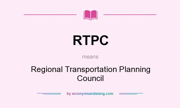 What does RTPC mean? It stands for Regional Transportation Planning Council