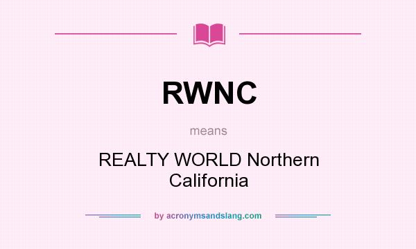 What does RWNC mean? It stands for REALTY WORLD Northern California