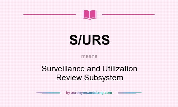 What does S/URS mean? It stands for Surveillance and Utilization Review Subsystem