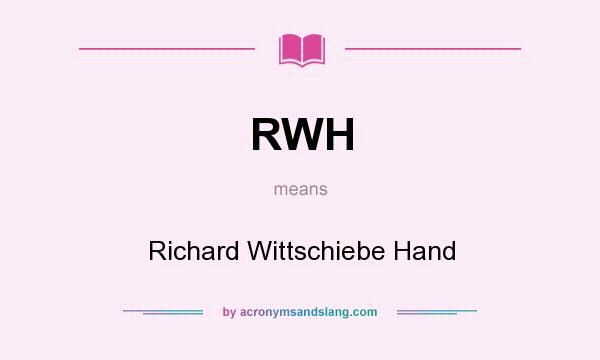 What does RWH mean? It stands for Richard Wittschiebe Hand