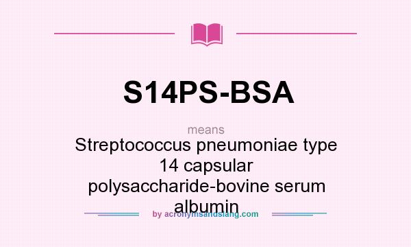 What does S14PS-BSA mean? It stands for Streptococcus pneumoniae type 14 capsular polysaccharide-bovine serum albumin