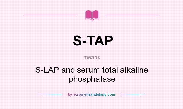What does S-TAP mean? It stands for S-LAP and serum total alkaline phosphatase